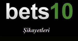 Bets10 Şikayetleri